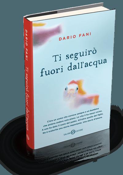 Dario Fani · Ti seguirò fuori dall'acqua · Salani Editore